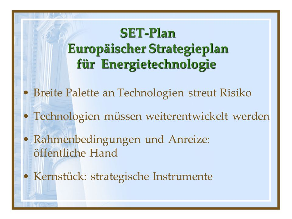 SET-Plan Europäischer Strategieplan für Energietechnologie Breite Palette an Technologien streut Risiko Technologien müssen weiterentwickelt werden Ra