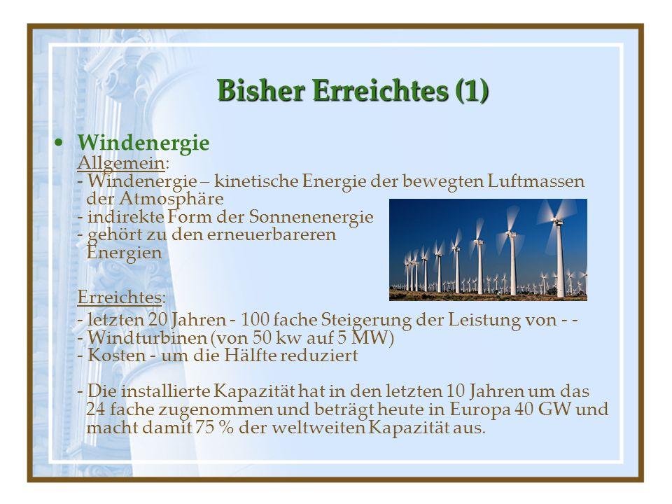 Bisher Erreichtes (1) Bisher Erreichtes (1) Windenergie Allgemein: - Windenergie – kinetische Energie der bewegten Luftmassen der Atmosphäre - indirek