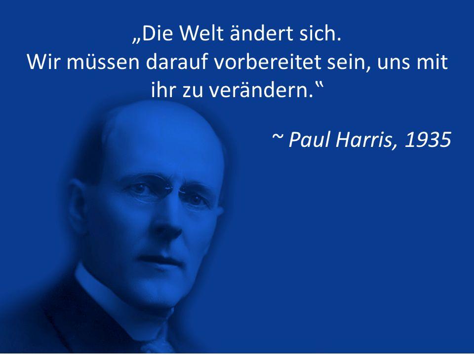 Die Welt ändert sich. Wir müssen darauf vorbereitet sein, uns mit ihr zu verändern. ~ Paul Harris, 1935