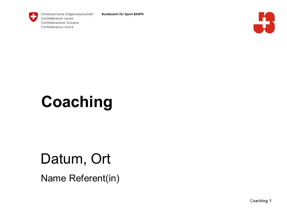 Coaching 1 Coaching Datum, Ort Name Referent(in)