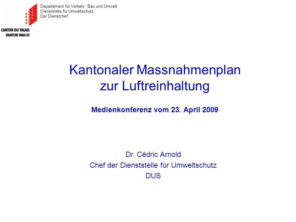 Departement für Verkehr, Bau und Umwelt Dienststelle für Umweltschutz Der Dienstchef Kantonaler Massnahmenplan zur Luftreinhaltung Medienkonferenz vom 23.
