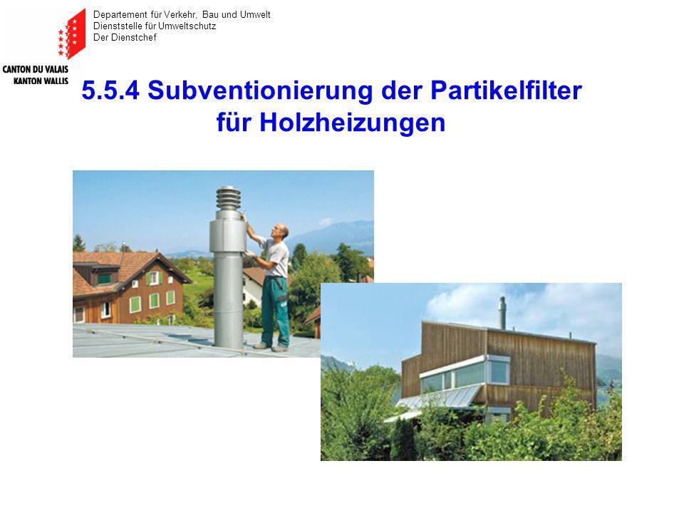 Departement für Verkehr, Bau und Umwelt Dienststelle für Umweltschutz Der Dienstchef 5.5.4 Subventionierung der Partikelfilter für Holzheizungen