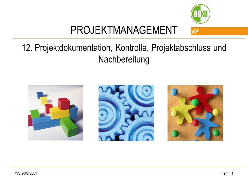 WS 2008/2009Prem - 1 PROJEKTMANAGEMENT 12. Projektdokumentation, Kontrolle, Projektabschluss und Nachbereitung