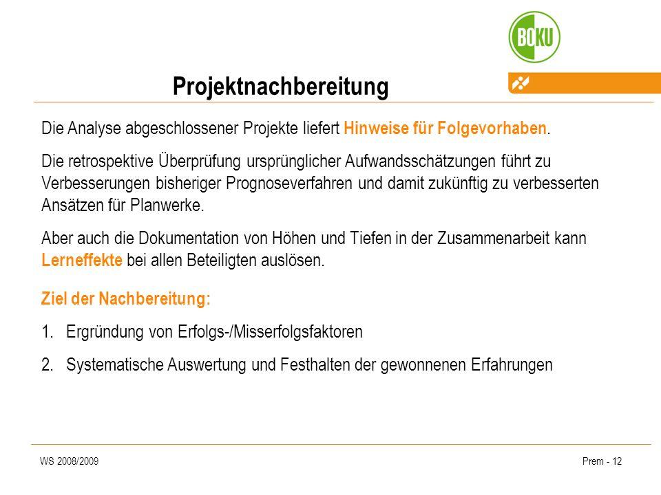 WS 2008/2009Prem - 12 Projektnachbereitung Die Analyse abgeschlossener Projekte liefert Hinweise für Folgevorhaben.