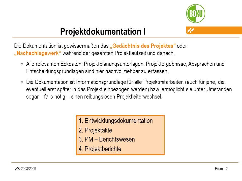 WS 2008/2009Prem - 2 Die Dokumentation ist gewissermaßen das Gedächtnis des Projektes oder Nachschlagewerk während der gesamten Projektlaufzeit und da