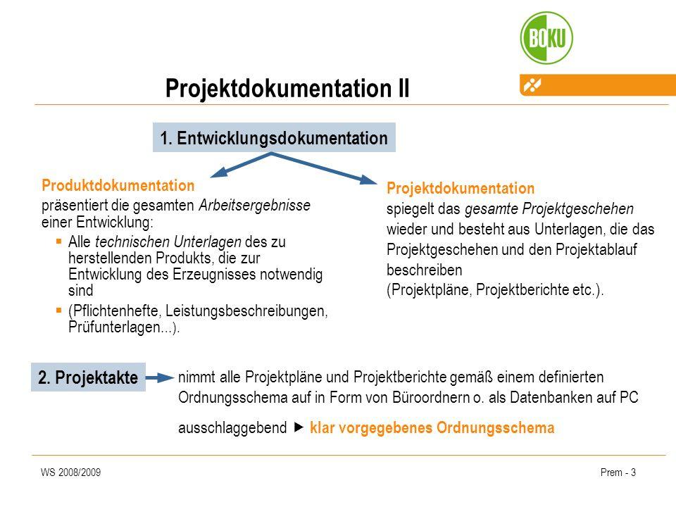 WS 2008/2009Prem - 3 Produktdokumentation präsentiert die gesamten Arbeitsergebnisse einer Entwicklung: Alle technischen Unterlagen des zu herstellenden Produkts, die zur Entwicklung des Erzeugnisses notwendig sind (Pflichtenhefte, Leistungsbeschreibungen, Prüfunterlagen …).
