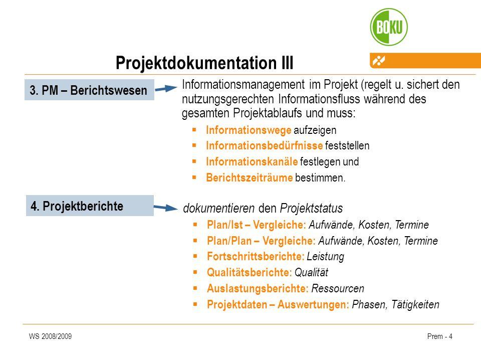 WS 2008/2009Prem - 4 Informationsmanagement im Projekt (regelt u. sichert den nutzungsgerechten Informationsfluss während des gesamten Projektablaufs