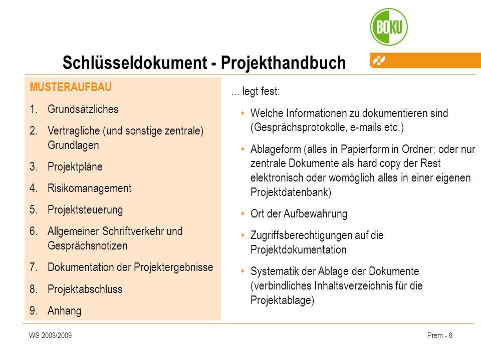 WS 2008/2009Prem - 7 Projektkontrolle I DIN 69904: Projektcontrolling umfasst die Prozesse und Regeln, die innerhalb des Projektmanage- ments zur Sicherung des Erreichens der Projektziele beitragen durch: Erfassung der Ist-Daten, Soll-Ist-Vergleich, Feststellung und Analyse von Abweichungen, Bewertungen der Konsequenzen und Vorschlagen von Korrekturmaßnahmen, sowie durch das Mitwirken bei der Maßnahmenplanung und Überwachung ihrer Durchführung.