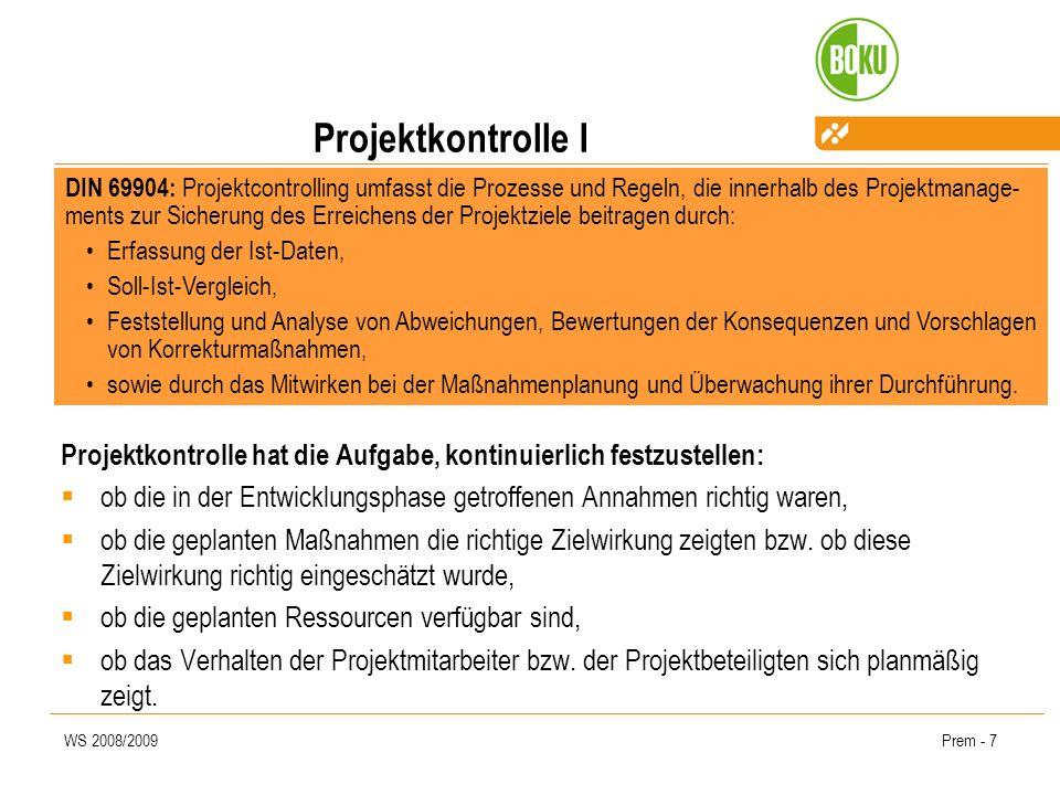 WS 2008/2009Prem - 7 Projektkontrolle I DIN 69904: Projektcontrolling umfasst die Prozesse und Regeln, die innerhalb des Projektmanage- ments zur Sich