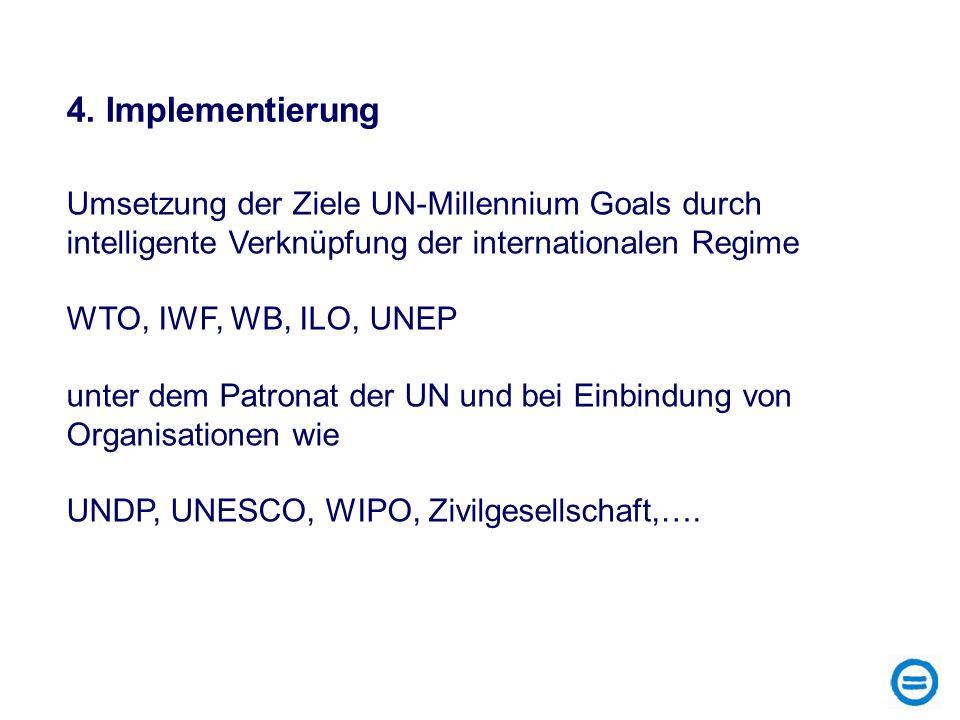 Umsetzung der Ziele UN-Millennium Goals durch intelligente Verknüpfung der internationalen Regime WTO, IWF, WB, ILO, UNEP unter dem Patronat der UN un