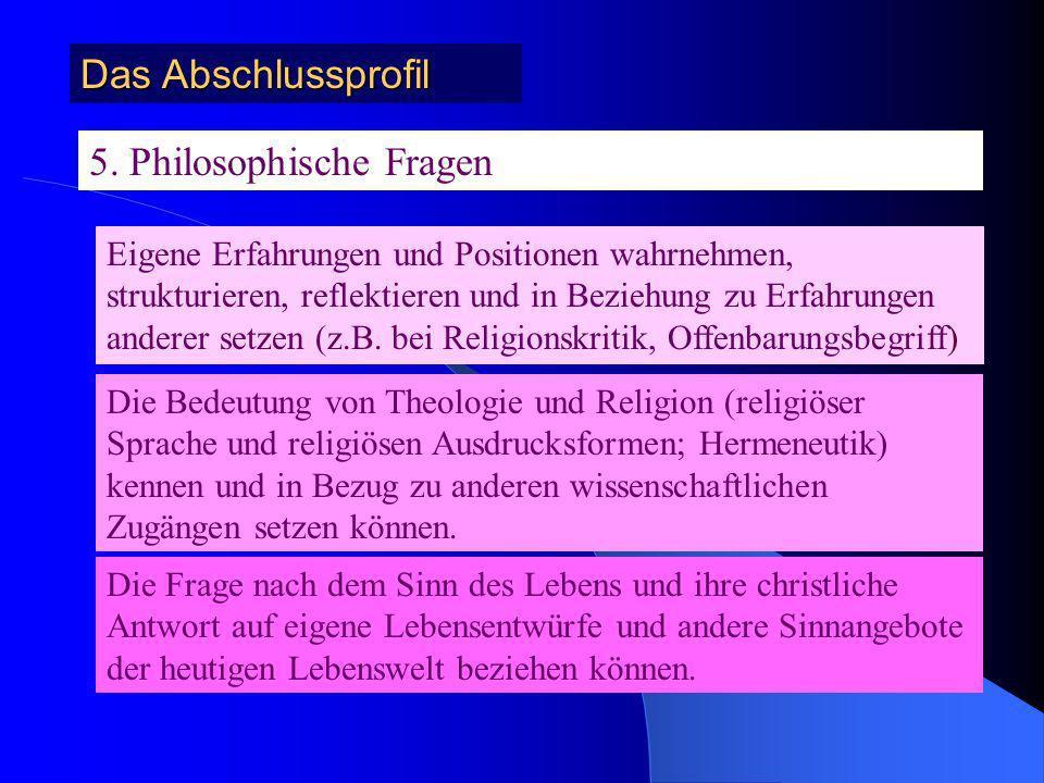 Das Abschlussprofil 4. Religionswissenschaften Die Frage nach Substanz, Funktion und Wahrheit von Religion reflektieren können Unterschiedliche kultur