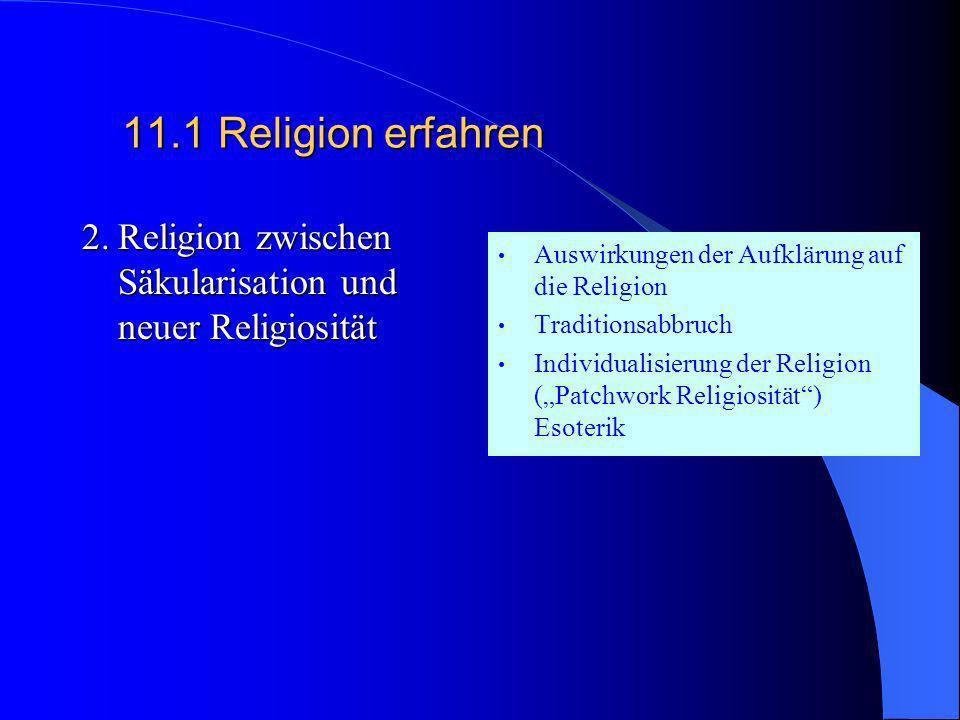 11.1Religion erfahren 1. Religion und Formen religiöser Erfahrung Wo und wie begegnet uns Religion heute? - Religion aus religions- soziologischer, ph