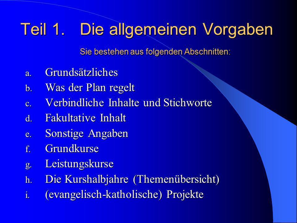 Teil 1Die allgemeinen Vorgaben Die Präsentation besteht aus vier Teilen: Die Themen der Kurshalbjahre mit Unterrichtsinhalten und Stichworten Teil 4Di