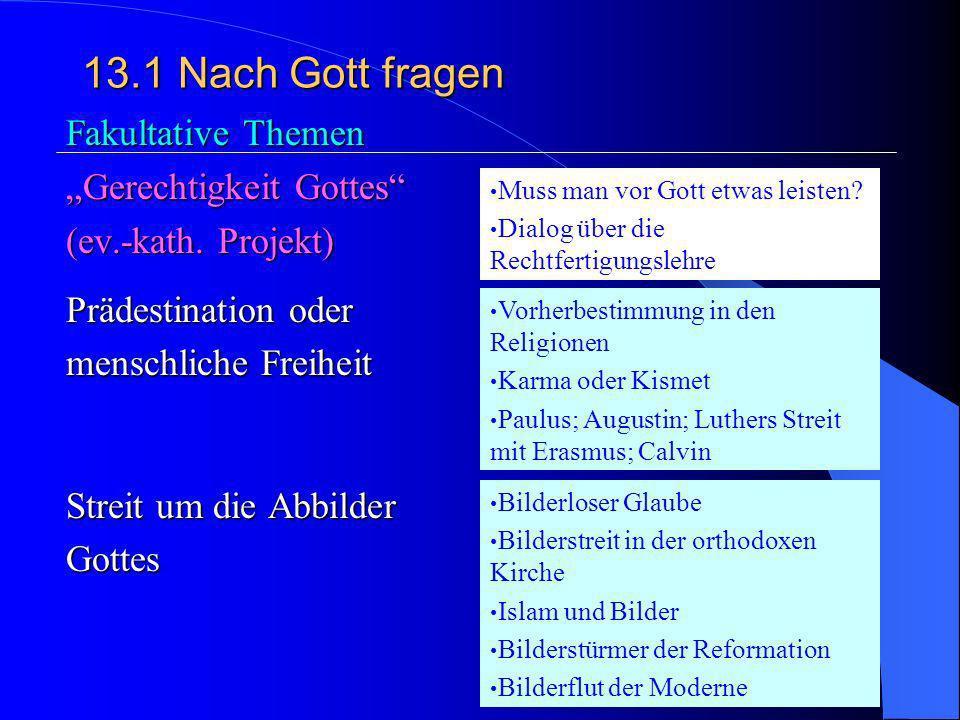13.1Nach Gott fragen 2. Gott des Christentums und Gottesvorstellungen in den Religionen 3. Religionskritik und die Theodizeefrage Die Trinität und die