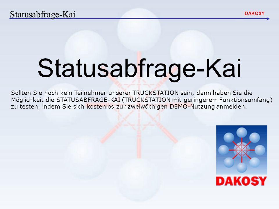 DAKOSY Statusabfrage-Kai Sollten Sie noch kein Teilnehmer unserer TRUCKSTATION sein, dann haben Sie die Möglichkeit die STATUSABFRAGE-KAI (TRUCKSTATIO