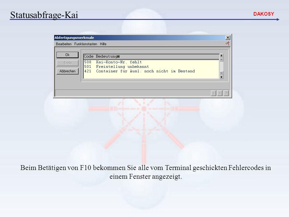 DAKOSY Beim Betätigen von F10 bekommen Sie alle vom Terminal geschickten Fehlercodes in einem Fenster angezeigt. Statusabfrage-Kai