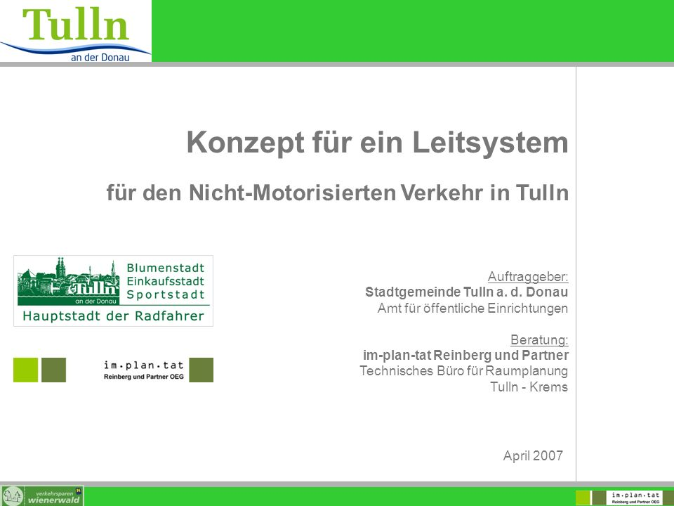 Konzept für ein Leitsystem für den Nicht-Motorisierten Verkehr in Tulln Auftraggeber: Stadtgemeinde Tulln a. d. Donau Amt für öffentliche Einrichtunge
