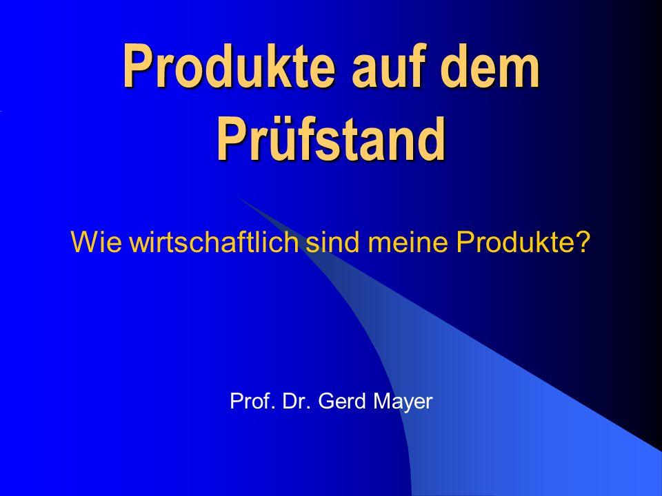 Produkte auf dem Prüfstand Prof. Dr. Gerd Mayer Wie wirtschaftlich sind meine Produkte?