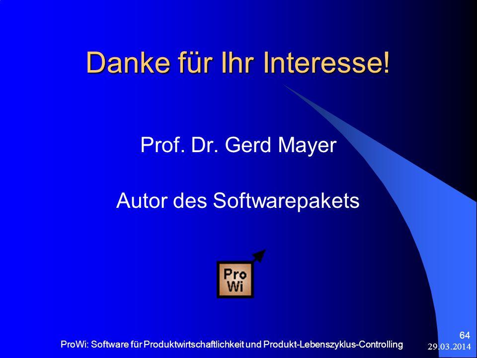 29.03.2014 ProWi: Software für Produktwirtschaftlichkeit und Produkt-Lebenszyklus-Controlling 64 Danke für Ihr Interesse! Prof. Dr. Gerd Mayer Autor d