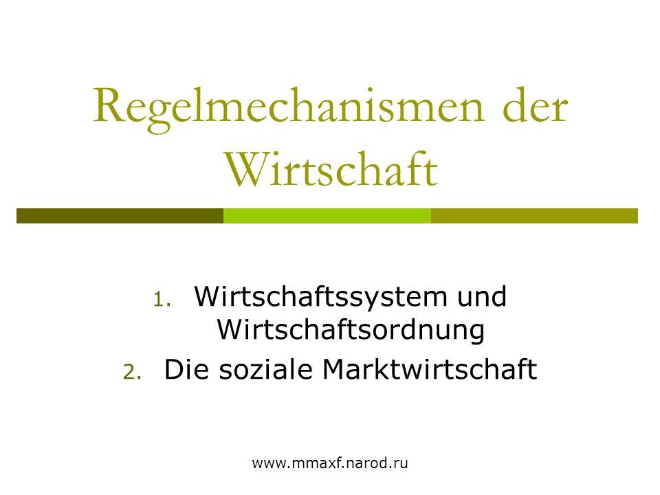 www.mmaxf.narod.ru Regelmechanismen der Wirtschaft 1. Wirtschaftssystem und Wirtschaftsordnung 2. Die soziale Marktwirtschaft