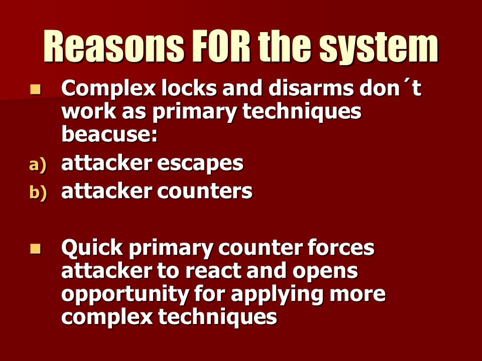 Reasons FOR the system Complex locks and disarms don´t work as primary techniques beacuse: Complex locks and disarms don´t work as primary techniques