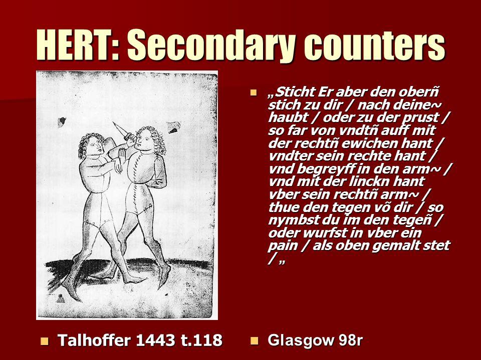 HERT: Secondary counters Talhoffer 1443 t.118 Talhoffer 1443 t.118 Sticht Er aber den oberñ stich zu dir / nach deine~ haubt / oder zu der prust / so far von vndtñ auff mit der rechtñ ewichen hant / vndter sein rechte hant / vnd begreyff in den arm~ / vnd mit der linckn hant vber sein rechtñ arm~ / thue den tegen võ dir / so nymbst du im den tegeñ / oder wurfst in vber ein pain / als oben gemalt stet / Sticht Er aber den oberñ stich zu dir / nach deine~ haubt / oder zu der prust / so far von vndtñ auff mit der rechtñ ewichen hant / vndter sein rechte hant / vnd begreyff in den arm~ / vnd mit der linckn hant vber sein rechtñ arm~ / thue den tegen võ dir / so nymbst du im den tegeñ / oder wurfst in vber ein pain / als oben gemalt stet / Glasgow 98r Glasgow 98r
