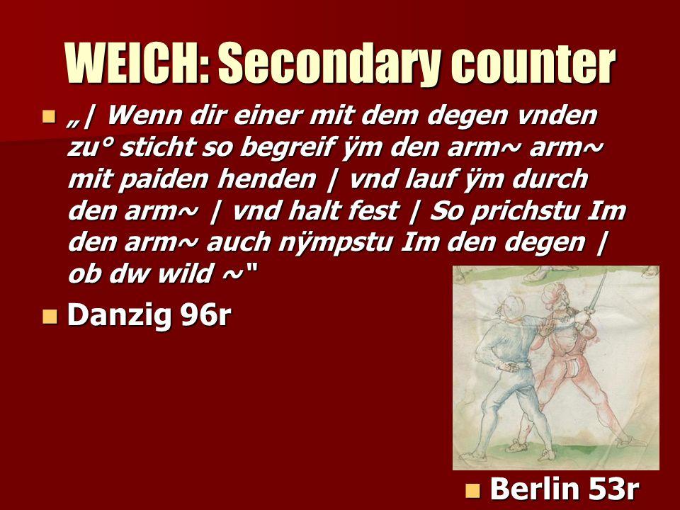 WEICH: Secondary counter | Wenn dir einer mit dem degen vnden zu° sticht so begreif ÿm den arm~ arm~ mit paiden henden | vnd lauf ÿm durch den arm~ |