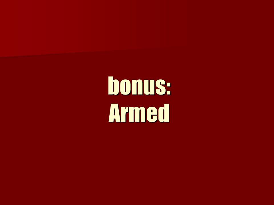 bonus: Armed
