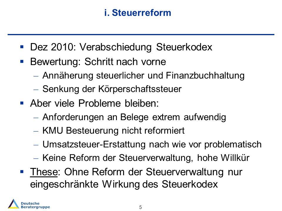 i. Steuerreform Dez 2010: Verabschiedung Steuerkodex Bewertung: Schritt nach vorne – Annäherung steuerlicher und Finanzbuchhaltung – Senkung der Körpe
