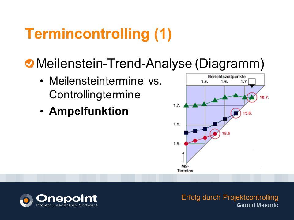 Erfolg durch Projektcontrolling Gerald Mesaric Termincontrolling (1) Meilenstein-Trend-Analyse (Diagramm) Meilensteintermine vs.