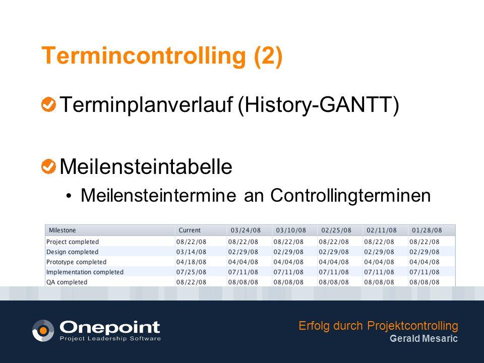 Erfolg durch Projektcontrolling Gerald Mesaric Termincontrolling (2) Terminplanverlauf (History-GANTT) Meilensteintabelle Meilensteintermine an Controllingterminen