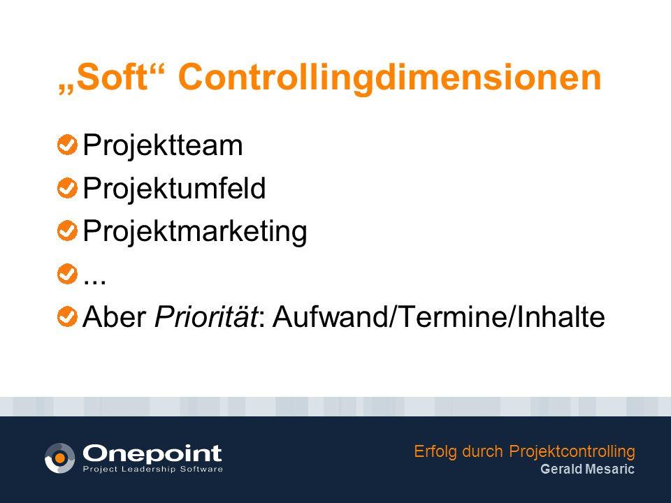 Erfolg durch Projektcontrolling Gerald Mesaric Soft Controllingdimensionen Projektteam Projektumfeld Projektmarketing...