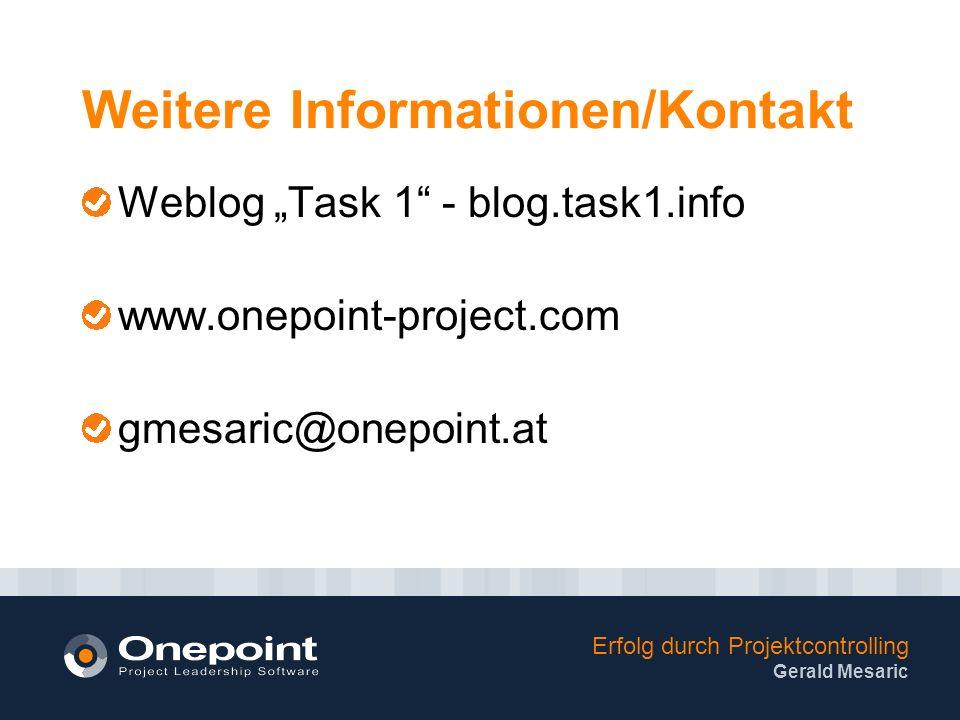 Erfolg durch Projektcontrolling Gerald Mesaric Weitere Informationen/Kontakt Weblog Task 1 - blog.task1.info www.onepoint-project.com gmesaric@onepoint.at