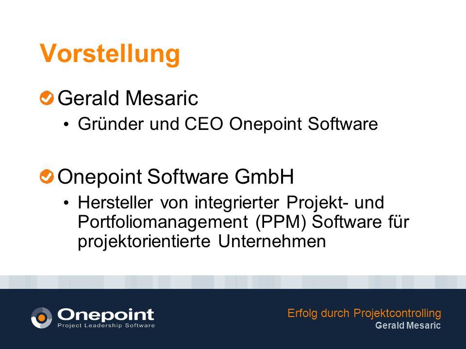 Erfolg durch Projektcontrolling Gerald Mesaric Vorstellung Gerald Mesaric Gründer und CEO Onepoint Software Onepoint Software GmbH Hersteller von integrierter Projekt- und Portfoliomanagement (PPM) Software für projektorientierte Unternehmen