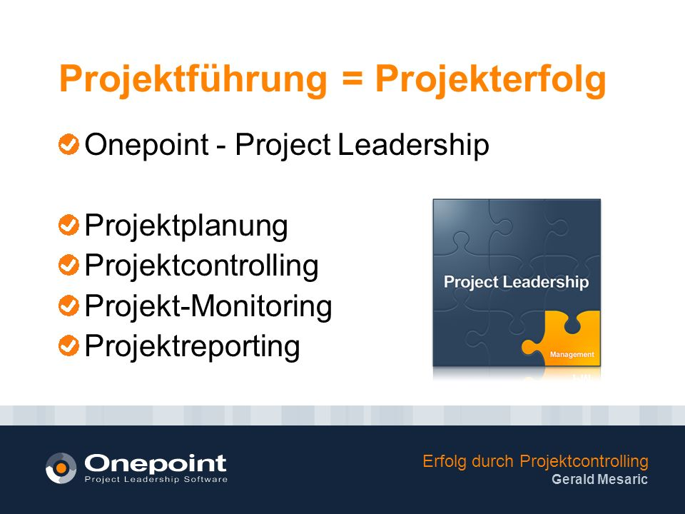 Erfolg durch Projektcontrolling Gerald Mesaric Projektführung = Projekterfolg Onepoint - Project Leadership Projektplanung Projektcontrolling Projekt-