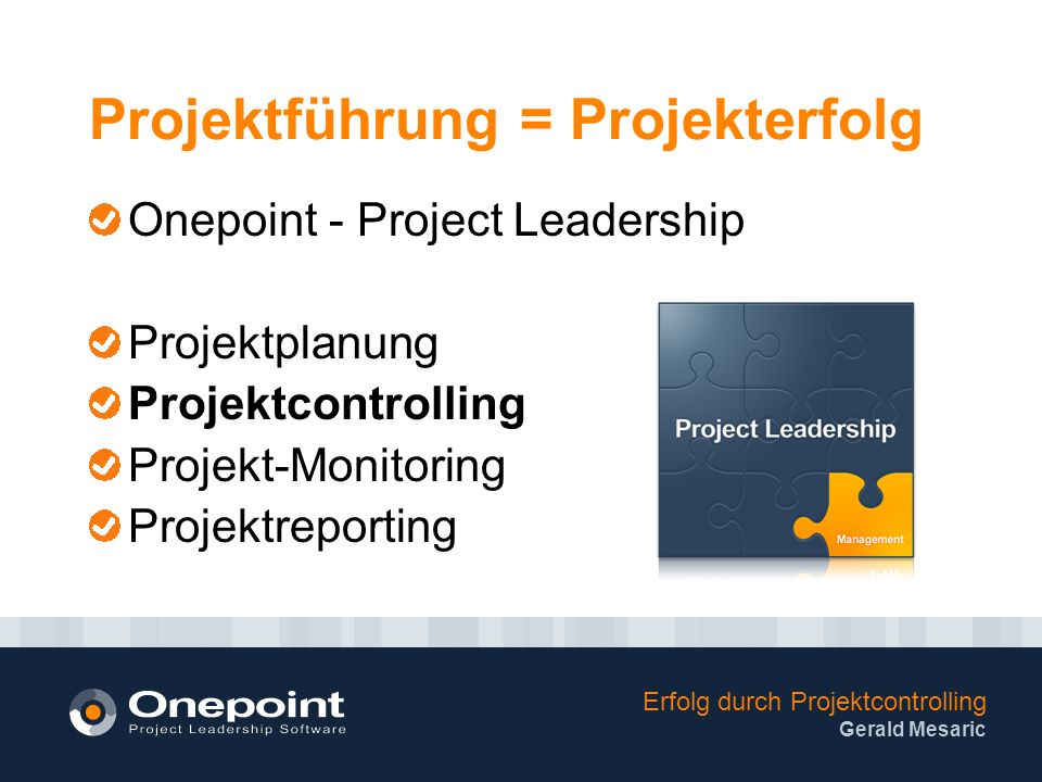 Erfolg durch Projektcontrolling Gerald Mesaric Onepoint - Project Leadership Projektplanung Projektcontrolling Projekt-Monitoring Projektreporting Pro
