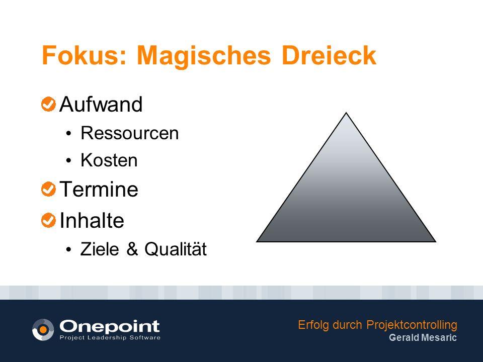 Erfolg durch Projektcontrolling Gerald Mesaric Fokus: Magisches Dreieck Aufwand Ressourcen Kosten Termine Inhalte Ziele & Qualität