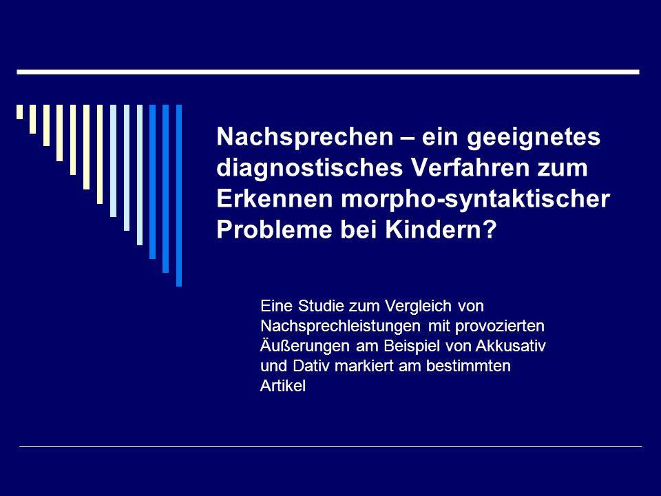 Nachsprechen – ein geeignetes diagnostisches Verfahren zum Erkennen morpho-syntaktischer Probleme bei Kindern.