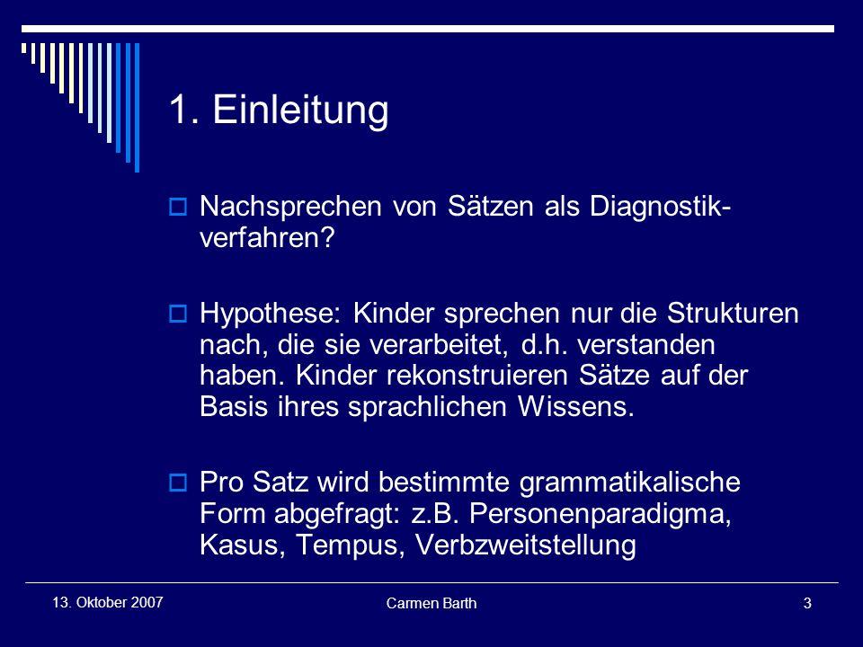 Carmen Barth3 13.Oktober 2007 1. Einleitung Nachsprechen von Sätzen als Diagnostik- verfahren.