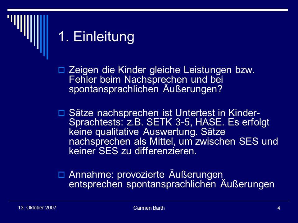 Carmen Barth4 13.Oktober 2007 1. Einleitung Zeigen die Kinder gleiche Leistungen bzw.