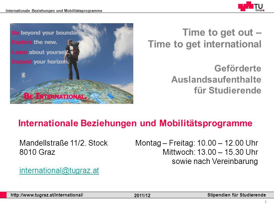 Internationale Beziehungen und Mobilitätsprogramme Professor Horst Cerjak, 19.12.2005 2 http://www.tugraz.at/international/ 2011/12 Stipendien für Studierende Time to get out – Time to get international Geförderte Auslandsaufenthalte für Studierende Mobilitätsprogramme nach Regionen I.