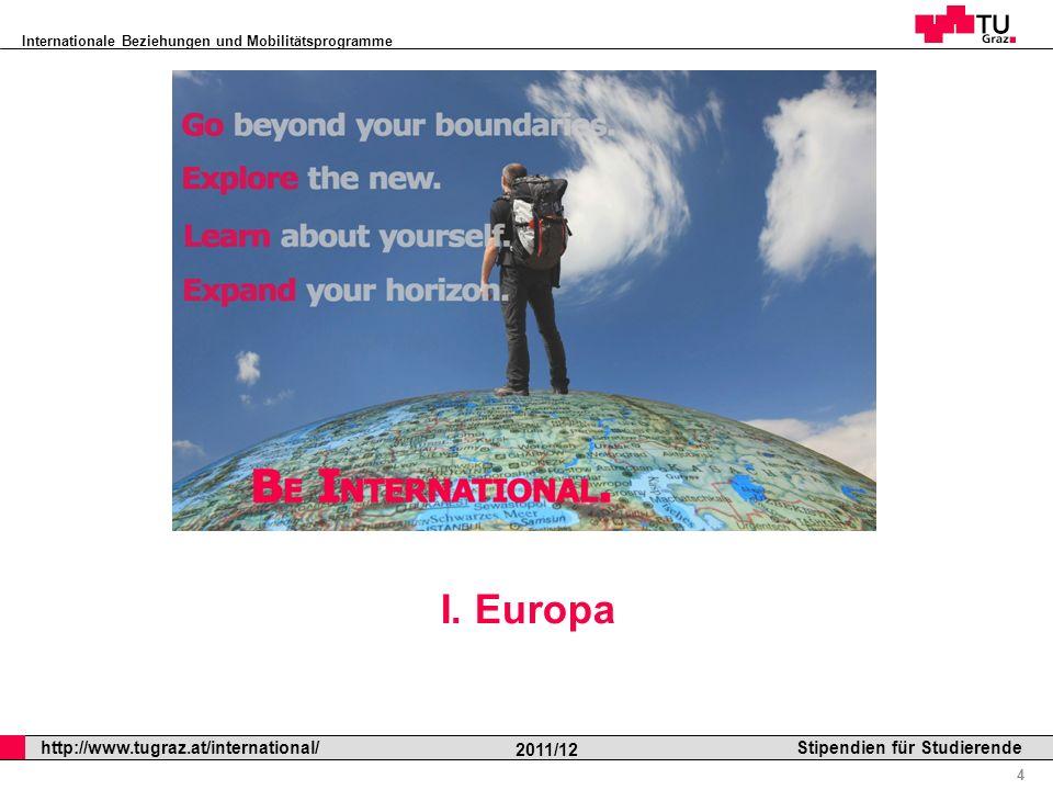 Internationale Beziehungen und Mobilitätsprogramme Professor Horst Cerjak, 19.12.2005 15 http://www.tugraz.at/international/ 2011/12 Stipendien für Studierende Praktikumszuschuss studienbezogene Auslandspraktika ab dem 1.