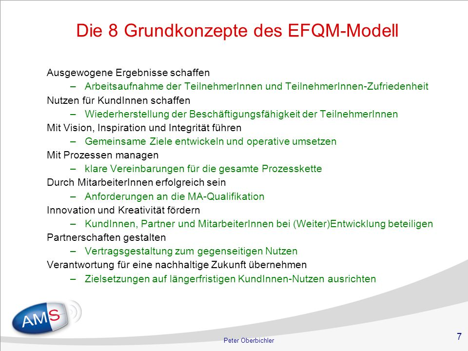 7 Die 8 Grundkonzepte des EFQM-Modell Ausgewogene Ergebnisse schaffen –Arbeitsaufnahme der TeilnehmerInnen und TeilnehmerInnen-Zufriedenheit Nutzen fü