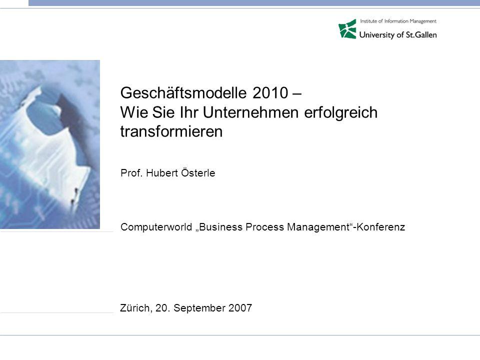 Geschäftsmodelle 2010 – Wie Sie Ihr Unternehmen erfolgreich transformieren Prof. Hubert Österle Computerworld Business Process Management-Konferenz Zü