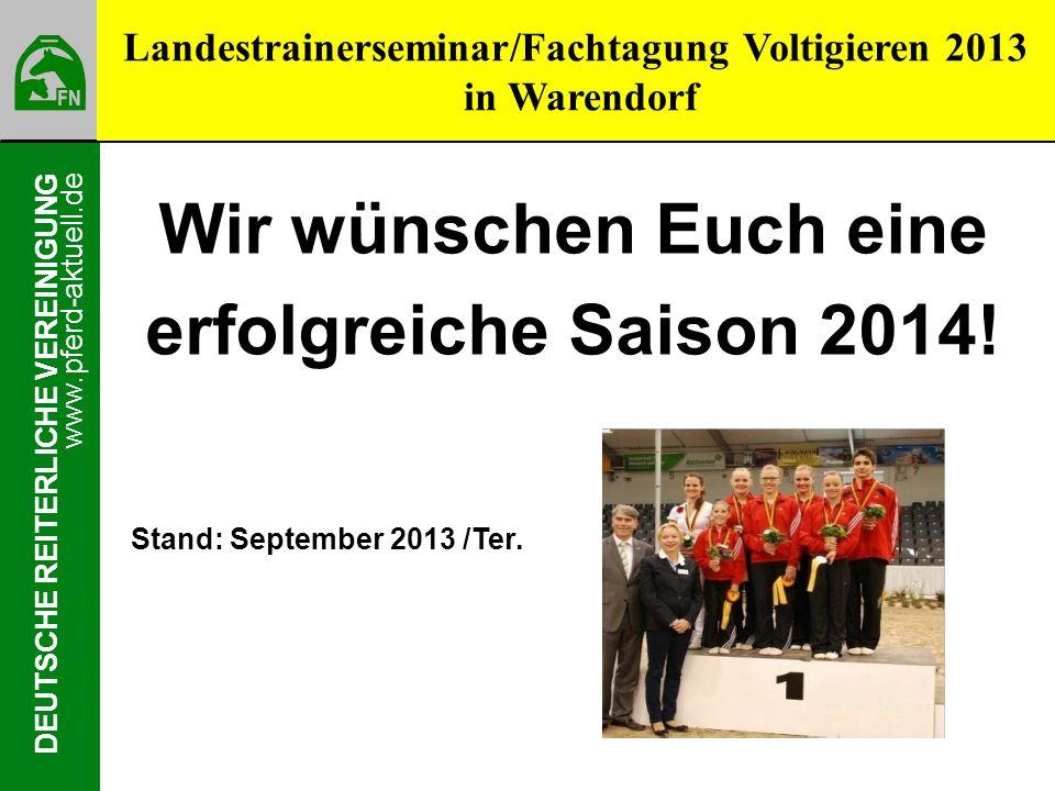 www.pferd-aktuell.de DEUTSCHE REITERLICHE VEREINIGUNG Wir wünschen Euch eine erfolgreiche Saison 2014! Stand: September 2013 /Ter. Landestrainersemina