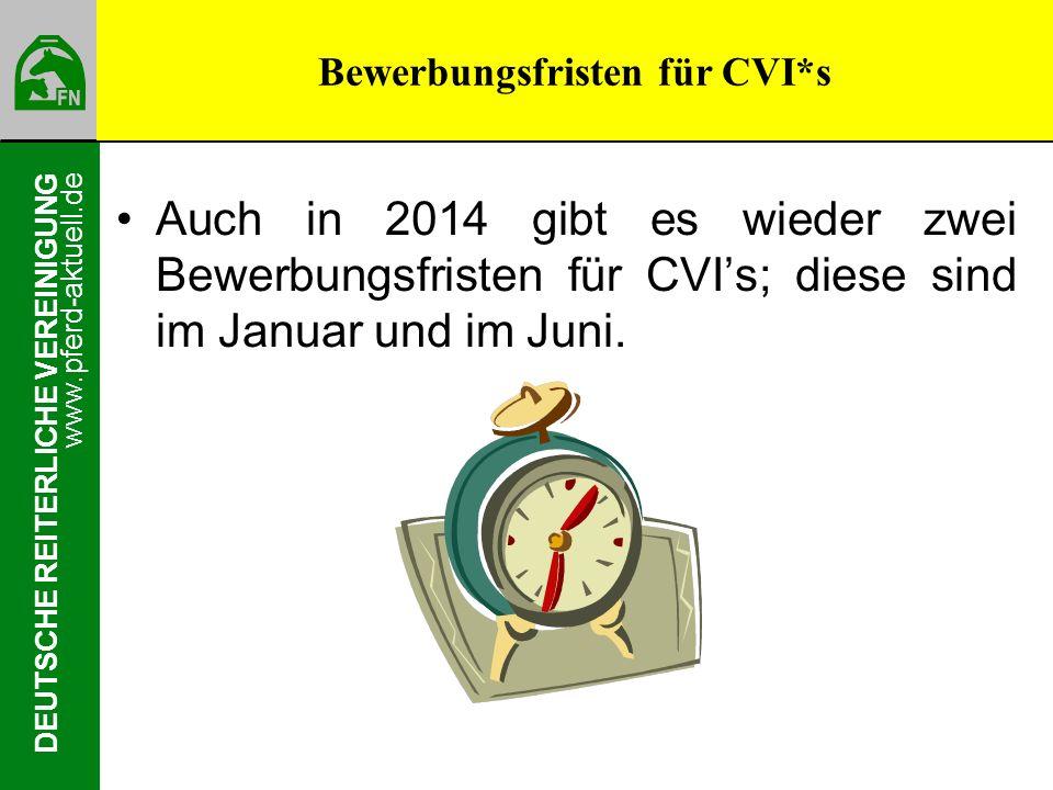www.pferd-aktuell.de DEUTSCHE REITERLICHE VEREINIGUNG Auch in 2014 gibt es wieder zwei Bewerbungsfristen für CVIs; diese sind im Januar und im Juni. B