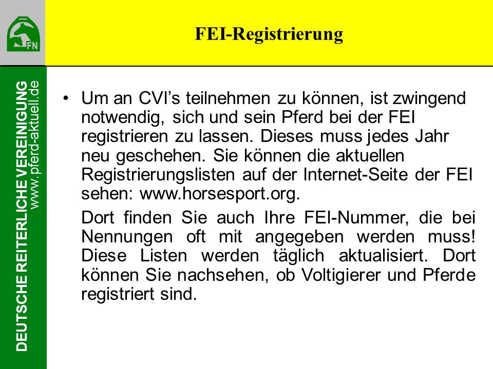 www.pferd-aktuell.de DEUTSCHE REITERLICHE VEREINIGUNG Um an CVIs teilnehmen zu können, ist zwingend notwendig, sich und sein Pferd bei der FEI registr