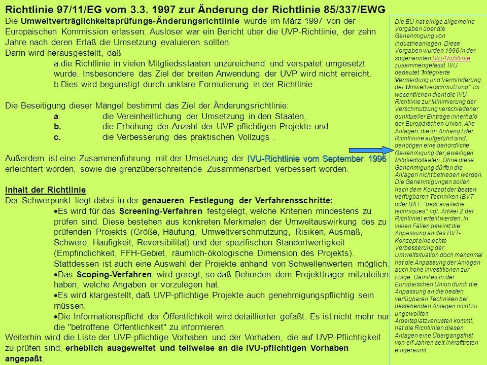 Richtlinie 97/11/EG vom 3.3. 1997 zur Änderung der Richtlinie 85/337/EWG Die Umweltverträglichkeitsprüfungs-Änderungsrichtlinie wurde im März 1997 von
