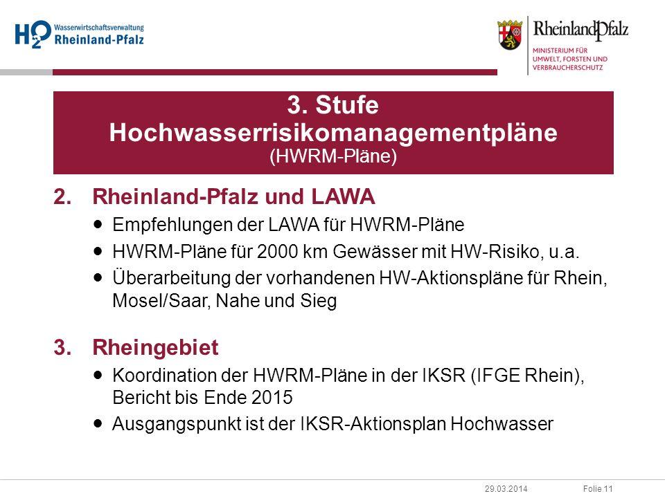 Folie 1129.03.2014 2.Rheinland-Pfalz und LAWA Empfehlungen der LAWA für HWRM-Pläne HWRM-Pläne für 2000 km Gewässer mit HW-Risiko, u.a. Überarbeitung d
