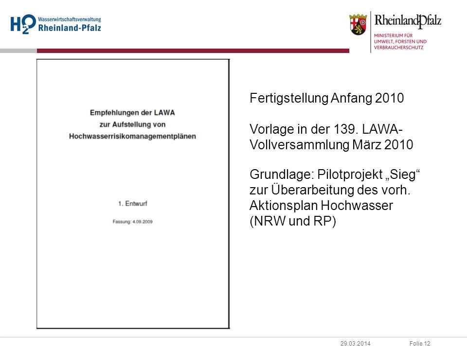 Folie 1229.03.2014 Fertigstellung Anfang 2010 Vorlage in der 139. LAWA- Vollversammlung März 2010 Grundlage: Pilotprojekt Sieg zur Überarbeitung des v